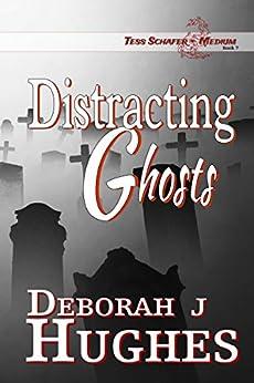Distracting Ghosts (Tess Schafer-Medium Book 7) by [Hughes, Deborah J.]