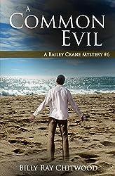 A Common Evil: A Bailey Crane Mystery - #6 (Bailey Crane Mystery Series - Books 1-6)
