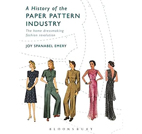 A History Of The Paper Pattern Industry The Home Dressmaking Fashion Revolution Arden Shakespeare Library Emery Joy Spanabel 9780857858313 Amazon Com Books
