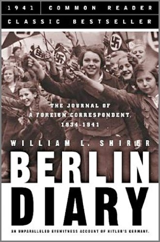 Berlin Diary: The Journal of a Foreign Correspondent 1934-1941, an Unparalleled Eyewitness Account of Hitler's Germany