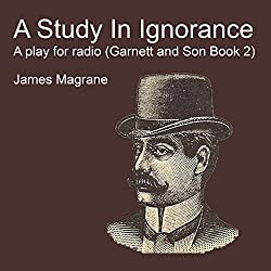 A Study in Ignorance: A Play for Radio