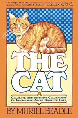 The Cat: A Complete Authoritative Compendium of Information About Domestic Cats by Muriel Beadle (1979-10-29)