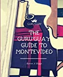 Guru Guay Guide to Montevideo, The