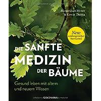 Die sanfte Medizin der Bäume: Gesund leben mit altem und neuem Wissen - Neu: Umfangreicher Serviceteil