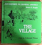 The Village: Life in Colonial Times (Adventures in Colonial America)