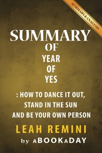 Summary of Year of Yes: How to Dance It Out, Stand In the Sun and Be Your Own Person by Shonda Rhimes