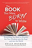 img - for The Book You Were Born to Write: Everything You Need to (Finally) Get Your Wisdom onto the Page and into the World book / textbook / text book