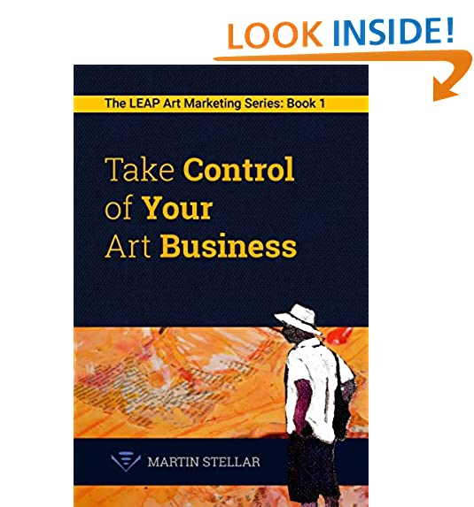 Take control of your art business book 1 in the leap art marketing series