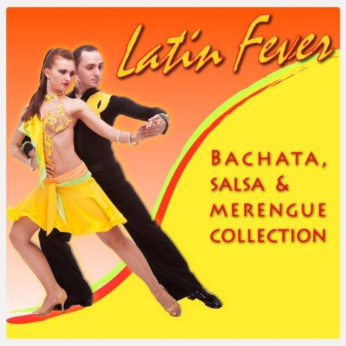 Latin Fever Bachata, Salsa & Merengue Collection