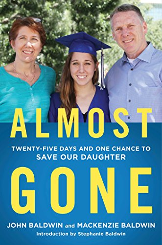 Almost Gone: Twenty-Five Days and One Chance to Save Our Daughter (Love Open The Door To Your Heart)