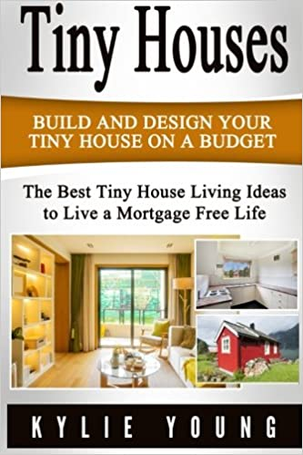 Tiny Houses Build And Design Your Tiny House On A Budget The Best