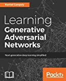 Learning Generative Adversarial Networks: Next-generation deep learning simplified