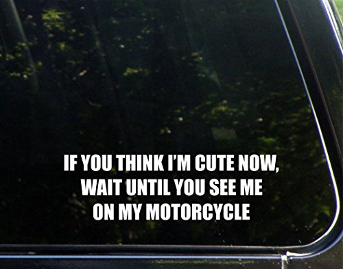 If You Think I'm Cute Now, Wait Until You See Me On My Motorcycle - 8 3/4