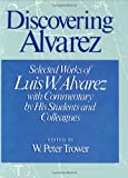 Discovering Alvarez: Selected Works of Luis W. Alvarez with Commentary by His Students and Colleagues