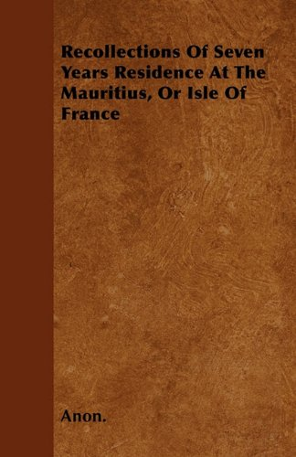 Download Recollections Of Seven Years Residence At The Mauritius, Or Isle Of France ebook