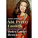 Not Pretty Enough: The Unlikely Triumph of Helen Gurley Brown Audiobook by Gerri Hirshey Narrated by Eliza Foss