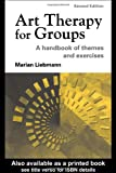 Art Therapy for Groups: A Handbook of Themes and Exercises, Marian Liebmann, 1583912185