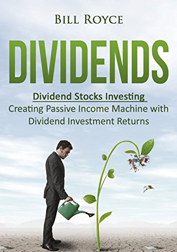 Dividends: Dividend Stocks Investing - Creating Passive Income Machine with Dividend Investment Returns (Best Dividend Stock Mutual Funds)