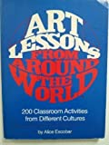 Art Lessons from Around the World, Alice Escobar, 0130473995