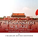 Tiananmen Square: The Site of China's Most Infamous Protests Audiobook by  Charles River Editors Narrated by Michael Gilboe