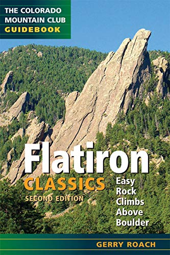 Flatiron Classics: Easy Rock Climbs Above Boulder (Colorado Mountain Club Guidebooks) (Flatiron Co)