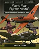 img - for Illustrated Transport Encyclopedia: World War II Fighter Aircraft by Francis Crosby (15-Sep-2014) Paperback book / textbook / text book