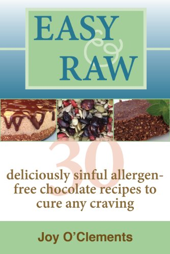 Easy & Raw: 30 Deliciously Sinful Allergen-Free Chocolate Recipes to Cure any Craving by Joy O'Clements
