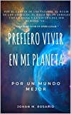 PREFIERO VIVIR EN MI PLANETA: POR UN MUNDO MEJOR (Spanish Edition)