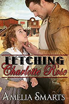 Fetching Charlotte Rose by [Smarts, Amelia]