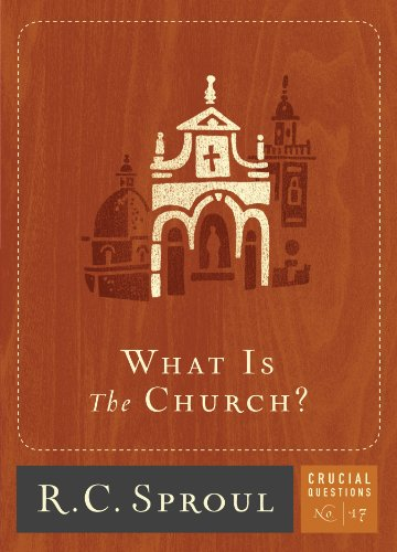 What is The Church? (Crucial Questions Series Book 17) by [Sproul, R.C.]