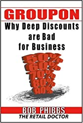Groupon: You Can't Afford It--Why Deep Discounts are Bad for Business and What to do Instead