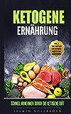 Ketogene Ernährung schnell abnehmen durch die Ketogene Diät (German Edition)
