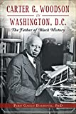 Carter G. Woodson in Washington, D.C.: The Father of Black History (American Heritage)