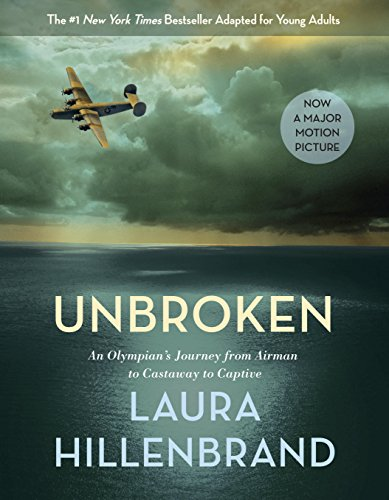 Laura Hillenbrand - Unbroken (The Young Adult Adaptation): An Olympian's Journey from Airman to Castaway to Captive