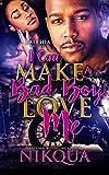 i can make a bad boy love me