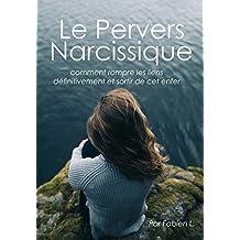 Le Pervers Narcissique: Comment rompre les liens définitivement avec cet enfer (French Edition)