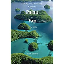Diving & Snorkeling Guide to Palau and Yap 2016 (Diving & Snorkeling Guides Book 2)