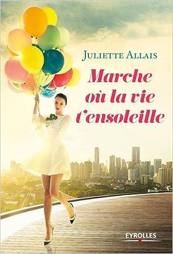 Marche où la vie t'ensoleille de Juliette Allais  51q41rFILxL._SX338_BO1,204,203,200_