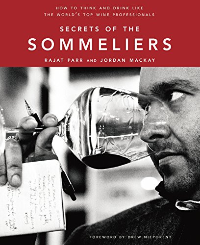 Secrets of the Sommeliers: How to Think and Drink Like the World's Top Wine Professionals by Rajat Parr, Jordan Mackay
