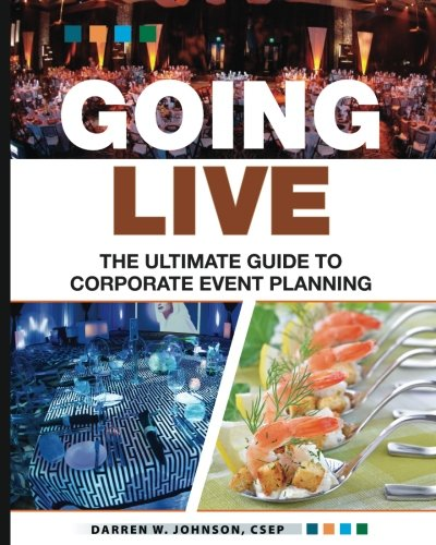 Going Live: The Ultimate Guide to Corporate Event Planning by DarrenW Johnson Productions, Incorporated