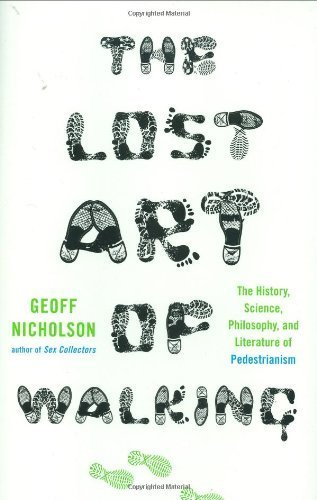 The Lost Art of Walking: The History, Science, and Literature of Pedestrianism by Nicholson, Geoff (2008) Hardcover (Geoff Nicholson The Lost Art Of Walking)