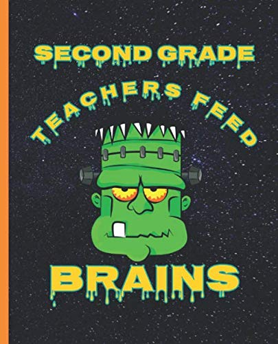 Second Grade Teachers Feed Brains Funny Halloween Frankenstein Composition Wide-ruled blank line School Notebook (Halloween spooky covers:  Fun School Supplies & Stuff)