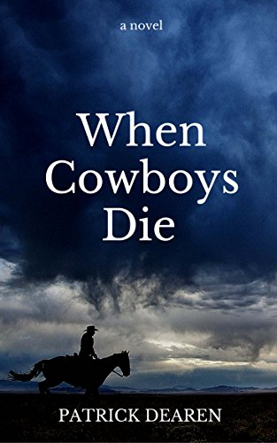When cowboys die kindle edition by patrick dearen literature when cowboys die by dearen patrick fandeluxe Images