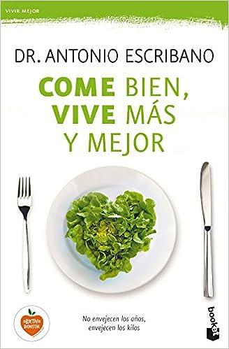Come bien, vive más y mejor (Gastronomía): Amazon.es: Dr. Antonio Escribano: Libros