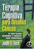 Terapia Cognitiva Para Desafios Clínicos. O que Fazer Quando o Básico não Funciona