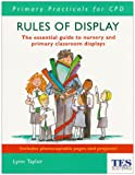 Rules of Display: The Essential Guide to Nursery and Primary Classroom Displays (Completely Practical Development)
