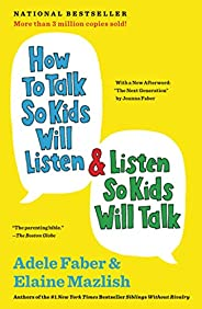 How to Talk So Kids Will Listen & Listen So Kids Will Talk (The How To Talk Ser