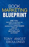 BOOK MARKETING BLUEPRINT: Are You Prepared To Discover The Breakthrough Marketing Strategies Used By Some Of Today's Top Bestselling Authors?