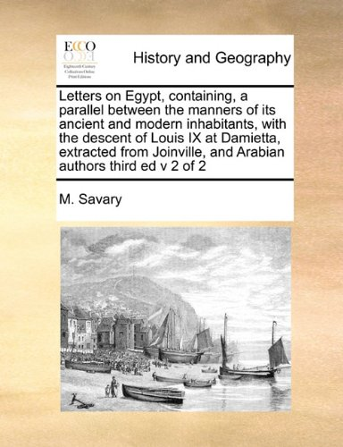 Letters on Egypt, containing, a parallel between the manners of its ancient and modern inhabitants,  with the descent of Louis IX at Damietta, ... and Arabian authors third ed  v 2 of 2 pdf