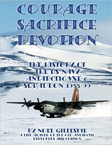 Courage, Sacrifice, Devotion: The History of the U.S. Navy Antarctic VXE-6 Squadron 1955-99 by Noel Gillespie (2006-03-31)